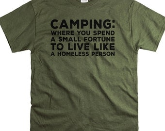 Camping Gift - T Shirt - Funny Mens T Shirts - Camping Where You Spend a Small Fortune to Live Like a Homeless Person