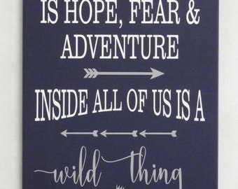 Inside All Of Us Is Hope Fear & Adventure A Wild Thing - Wooded Sign Nursery Wall Decor Painted Navy and Gray for Baby Shower, Birthday Gift
