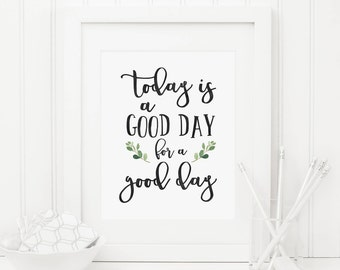 Greenery Today Is A Good Day For A Good Day Printable Foliage Inspirational  Art Positive Quote