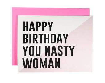 Happy Birthday You Nasty Woman, 15% Of Every Sale Goes to Planned Parenthood, Birthday Card, Feminist, Sassy, Funny,