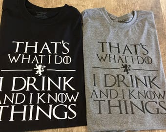 That's What I Do I Drink And I Know Things Game of Thrones Fan T shirt (GOT SHIRT)