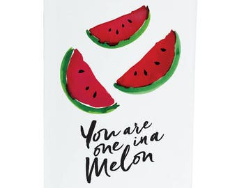 You are one in a Melon - A6 Greeting Card