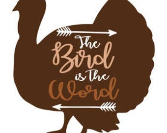 Bird Is The Word Turkey SVG File, Quote Cut File, Silhouette File, Cricut File, Vinyl Cut File 52, Stencil