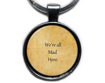 """Alice in Wonderland """"We're all mad here."""" Keychain Keyring"""
