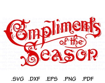 Season Greetings SVG, Compliments of the Season SVG, Holiday Quote SVG, Christmas Clipart, Christmas, Cricut Design, Silhouette Studio CA482