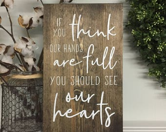 If you think our hands are full you should see our hearts, wood signs, wooden signs, custom wood signs, custom wooden signs