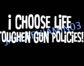 I CHOOSE LIFE toughen gun policies- white car decal ....