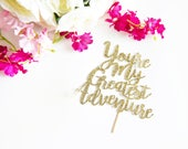 You're My Greatest Adventure Cake Topper, for Baby Shower, Gender Reveal Party, Bridal Shower, Glitter Party Decorations, Adventure Theme