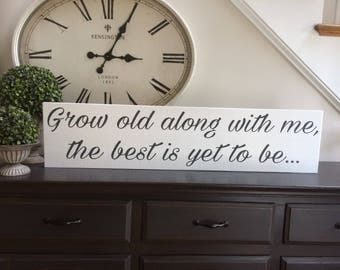 """Grow old along with me the best is yet to be... Measures approx. 39"""" x 9.25"""""""