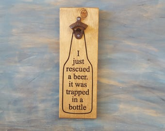 I Just Rescued a beer - Beer Bottle Opener sign, Man cave, Beer Sign, Bottle Opener
