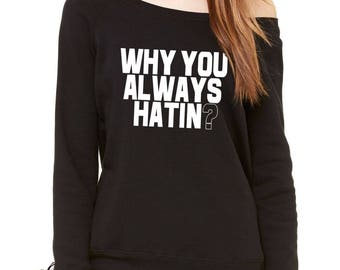 Why You Always Hatin? Slouchy Off Shoulder Oversized Sweatshirt