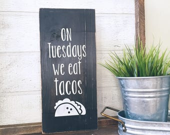 On Tuesdays we eat tacos Painted Wood Sign