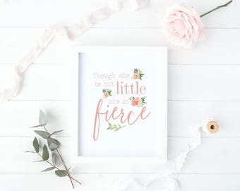 Though she be but little she is fierce Watercolour Floral Girl Nursery print