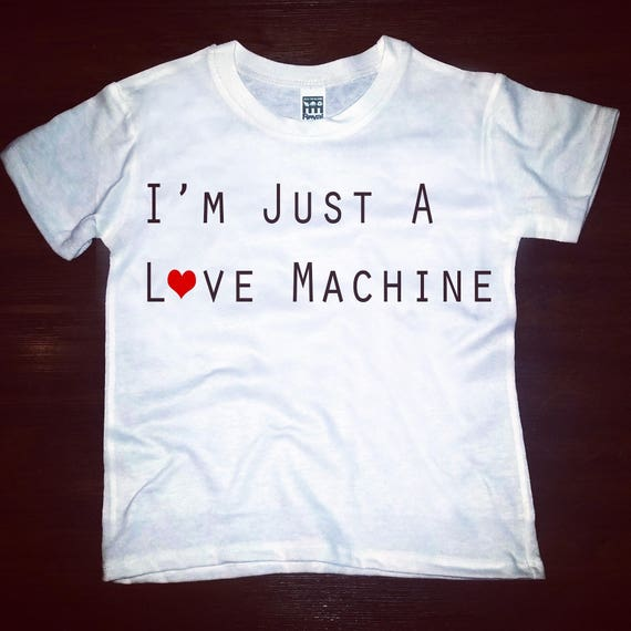 I'm Just A Love Machine- tee
