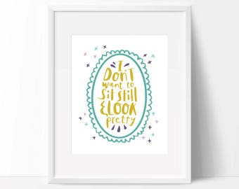 Nursery Print, Feminist Print, Feminist Art, Art Print, Girls Room, Baby Shower Gift,  Nursery Art, Sit Still Look Pretty
