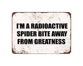 """I'M A Radioactive Spider Bite Away From Greatness - Vintage Look 9"""" X 12"""" Metal Sign"""