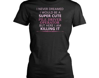Pile Driver Operator womens fit T-Shirt. Funny Pile Driver Operator shirt.