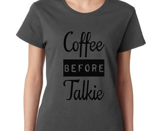 LADIES TSHIRTCoffee Before Talkie Ladies T-Shirt Coffee Lover Happy Caffeine Shirts