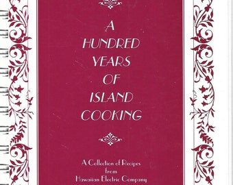 A Hundred Years of Island Cooking A Collection of Recipes From The Hawaiian Electric Company Spiral bound Paperback