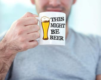 Funny Coffee Mugs | This Might Be Beer | Secret Mug | Funny Gifts | Beer Drinkers | Gifts for Guys