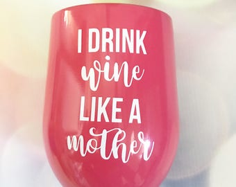 I Drink Wine Like A Mother Wine Glass - Stainless Steel Wine Glass - Personalized Stainless Steel Wine Glass - Beach Wine Glass