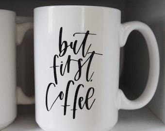 But First, Coffee | 15 Oz. White Ceramic Mug | Winter | Coffee Lover | Caffeine | Gift |