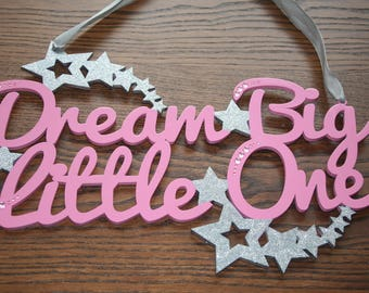 nursery bedroom sign, dream big little one, nursery wall decor, child's sign for the bedroom