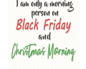 Morning person on Black Friday and Christmas Morning funny digital download printable cut file SVG, DXF, PNG, EpS