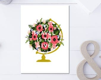 Travel Poster To Travel Is To Live Print Typography Print Travel Quote Globe Art Wanderlust Print Flowers Art Inspirational Quote Art