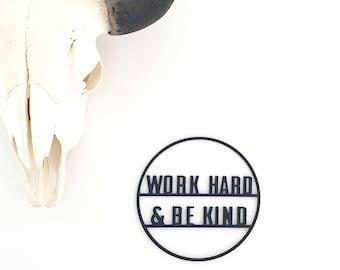Work Hard and Be Kind / Work Hard Hoop / Work Hard and be Nice Sign