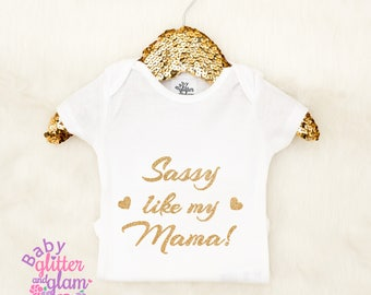 Sassy Like My Mama, Sassy Shirts, Baby Girl Shirt, Momma Baby Girl Outfit, Sassy Mama, Got it from my Mama,
