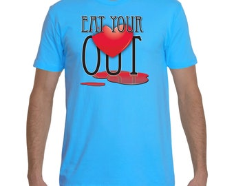 Beautiful T-Shirt Men's, Eat Your Heart Out, All Colors Available.