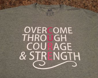 Breast cancer awareness tshirt. Fight for a Cure tshirt. Overcome through courage & strength.