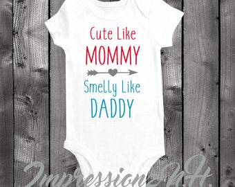 Cute like Mommy Smelly like Daddy - funny baby onesie, funny baby bodysuit