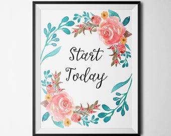 Start Today Motivational Quote calligraphy Print Inspirational Print Cute Office Decor Wall Decor Digital Download Inspirational Art