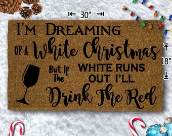 I'm Dreaming Of A White Christmas, If White Runs Out I'll Drink Red Coir Doormat - 18x30 - Welcome Mat - House Warming  - Gift  - Custom