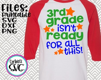 Back To School SVG * 3rd Grade Isn't Ready For This Cut File - dxf, SVG, PDF Printable Files - Silhouette Cameo, Cricut