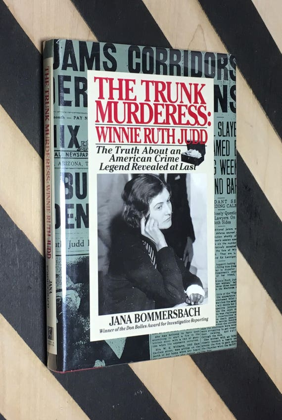 The Trunk Murderess: Winnie Ruth Judd - The Truth About an American Crime Legend Revealed at Last by Jana Bommersbach (1992) hardcover book