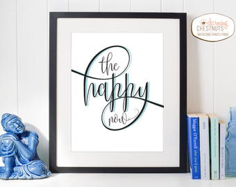 The Happy Now, happy quote, choose happy, Aqua art, happy quote wall art, happy thoughts, inspirational quote, art print, happiness quote