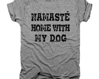 Namaste at home with my dog, dog lover t-shirt, animal lover t-shirt, rescue, fur mom, fur baby, dog mom t-shirt, pet lover gift,   P013