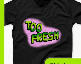 90s Too Fresh T-Shirt 90s Hip Hop Clothing Tee - 90s Shirts With Sayings
