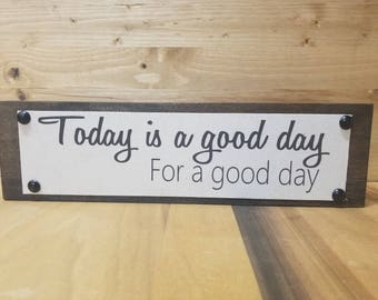 Wooden Sign, Inspirational, Today Is A Good Day For A Good Day, Christmas Gift, Co-Worker Gift, Office Decor, Inexpensive Gift