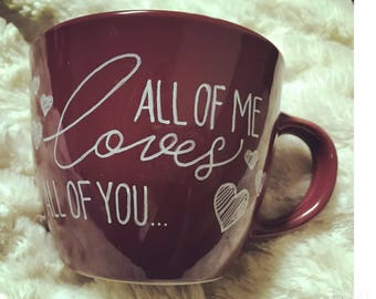 All Of Me Loves All Of You handpainted 16oz burgundy mug/only one available!/ add name to backside at no extra cost