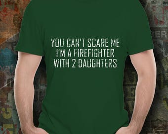 You can't scare me I'm a firefighter with 2 daughters firefighter gift for him funny firefighter dad proud firefighter daddy Tee shirt