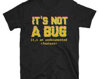 Unisex T-Shirt it's not a bug it's an undocumented feature - geek nerd nerdy
