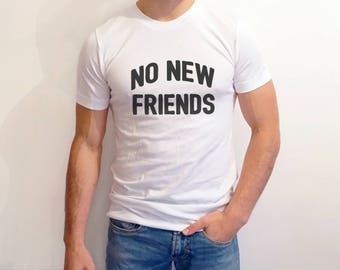 No New Friends Shirt | Funny Anti-Social Shirt | Funny Shirt | No Friends Shirt | Gift Shirt | Anti-Social Tees | Trendy Shirt | Frendly Tee