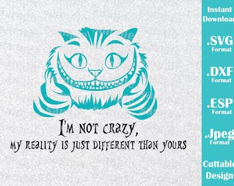 INSTANT DOWNLOAD SVG Disney Inspired Cheshire Cat Alice in Wonderland Quote Cutting Machines Svg, Esp, Dxf and Jpeg Format Cricut Silhouette