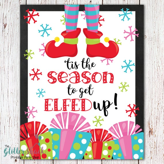 'Tis The Season To Get Elfed Up Sign