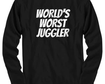 Juggling Shirt - Funny Juggler Gift - World's Worst Juggler - Long Sleeve Tee