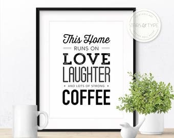 This home runs on love laughter and lots of strong coffee, Printable Wall Art, Home Quotes, House Quotes, Family Rules, Kitchen Sign Poster